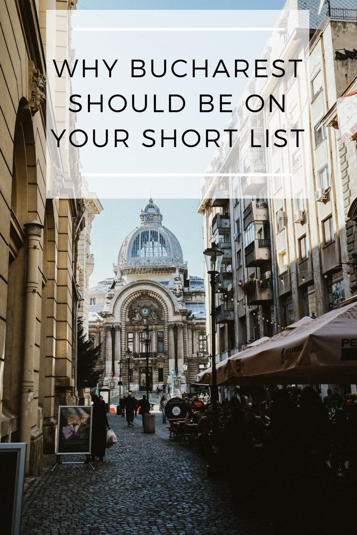 Why Bucharest Should be on Your Short List
