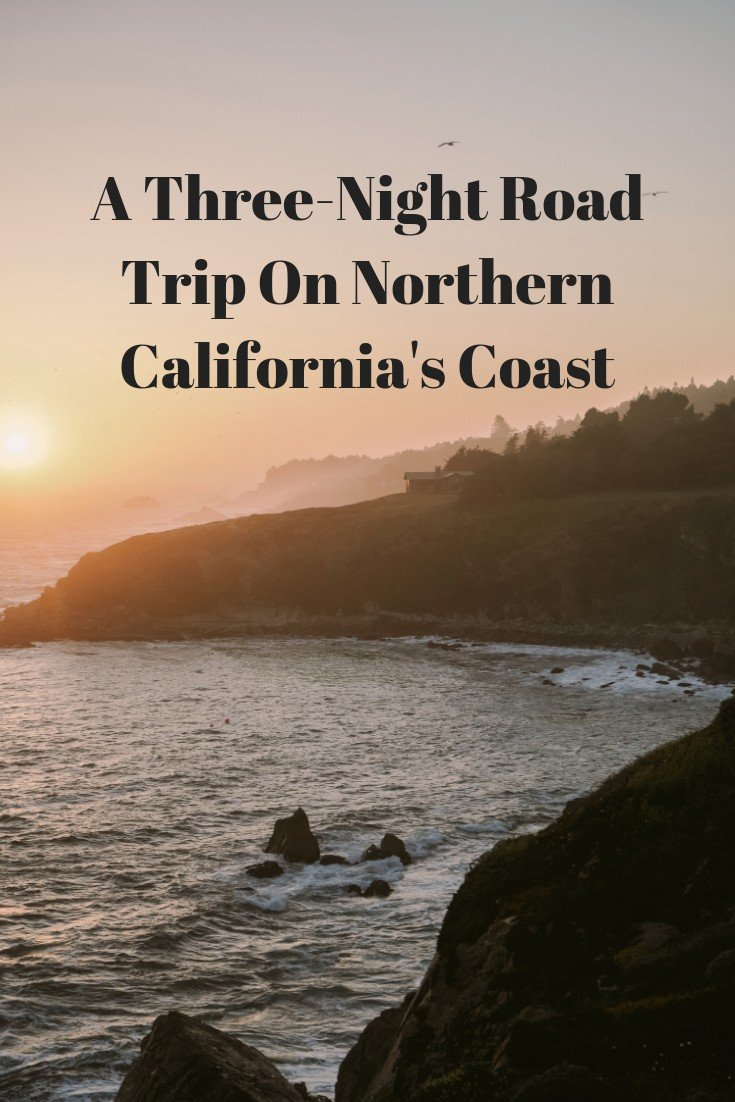 A Three-Night Road Trip On Northern California's Coast