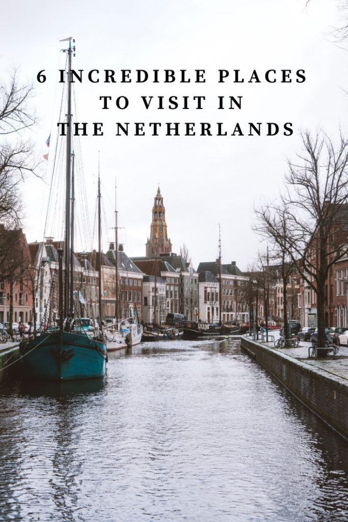 6 Incredible Places to Visit in the Netherlands