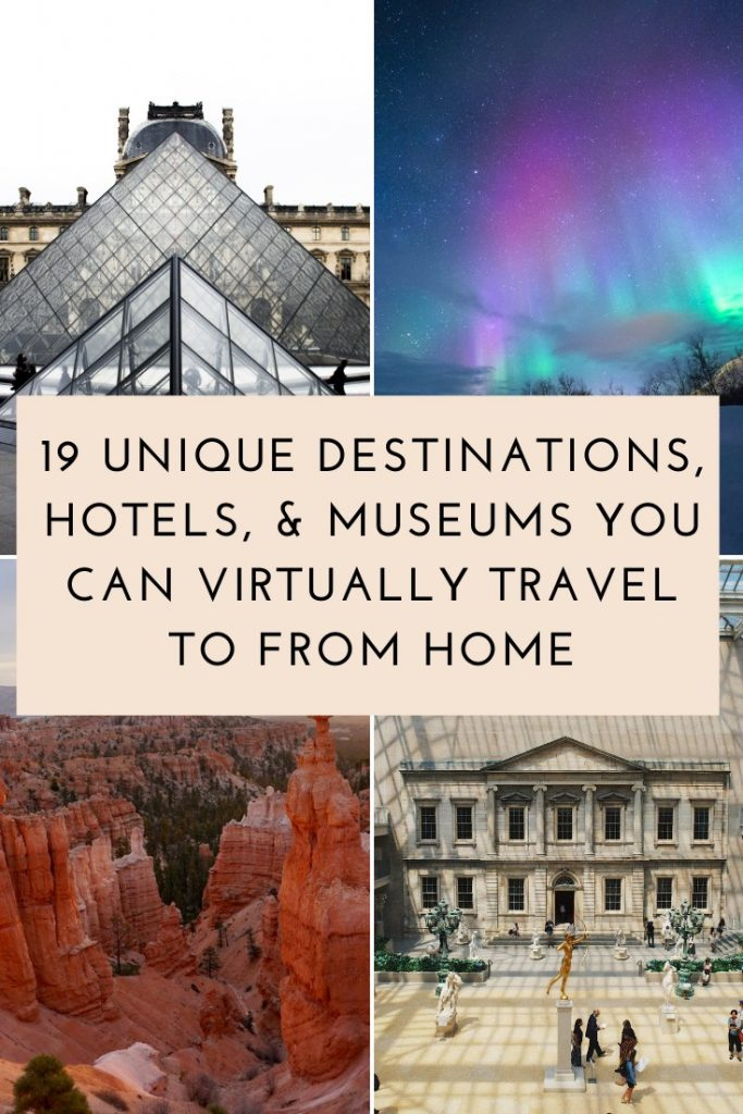 19 Unique Destinations, Hotels, and Museums You Can Virtually Travel to From Home