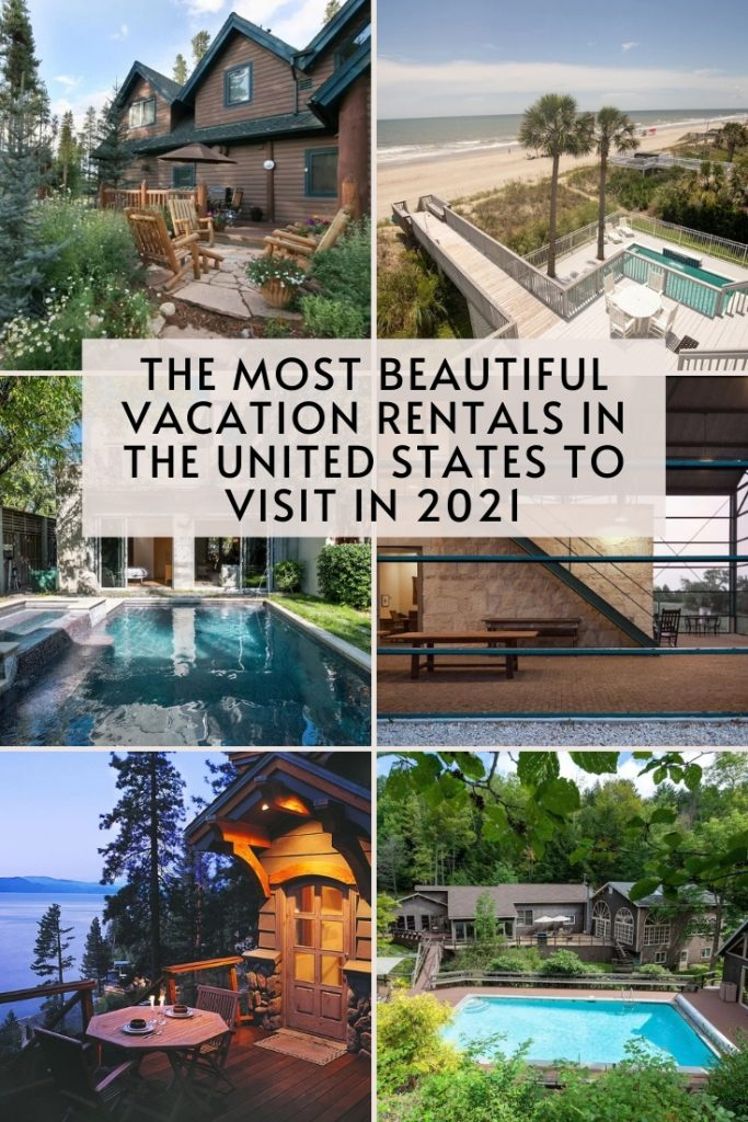 The Most Beautiful Vacation Rentals in the United States to Visit in 2021.